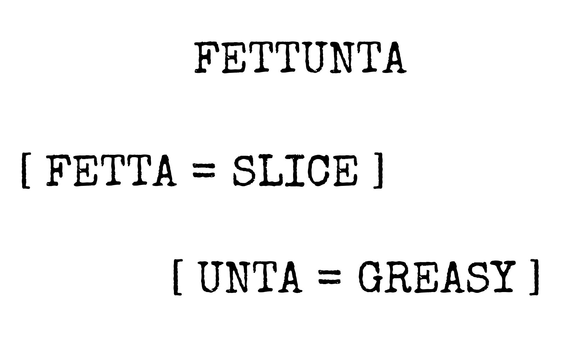 FETTUNTA GREASY SLICE